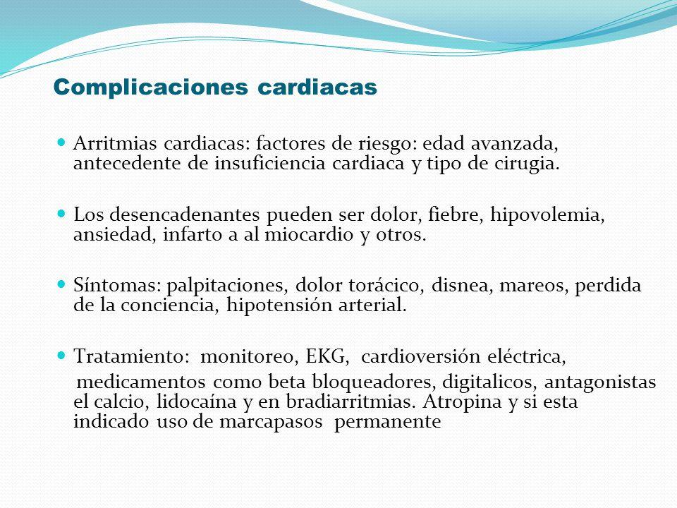 Complicaciones cardiacas Arritmias cardiacas: factores de riesgo: edad avanzada, antecedente de insuficiencia cardiaca y tipo de cirugia. Los desencad