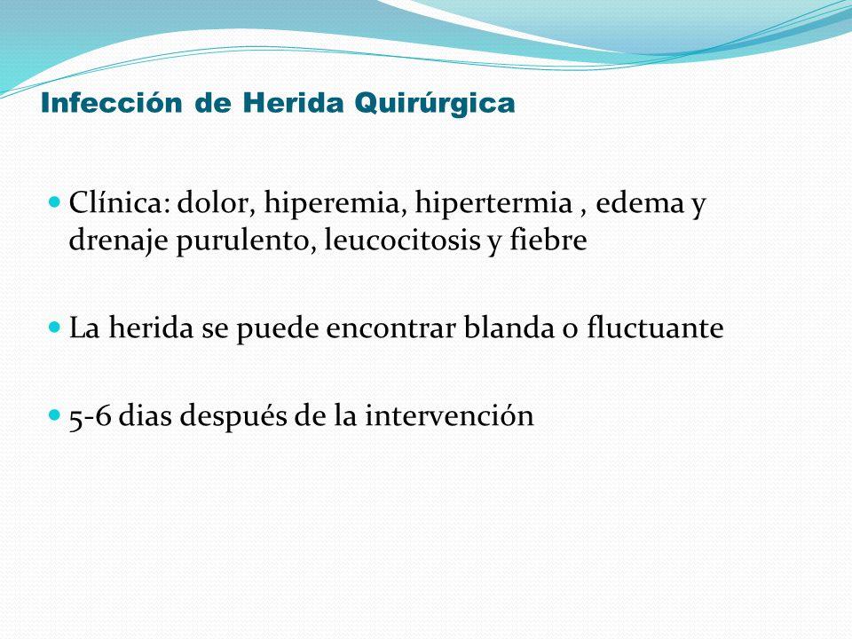 Infección de Herida Quirúrgica Clínica: dolor, hiperemia, hipertermia, edema y drenaje purulento, leucocitosis y fiebre La herida se puede encontrar b