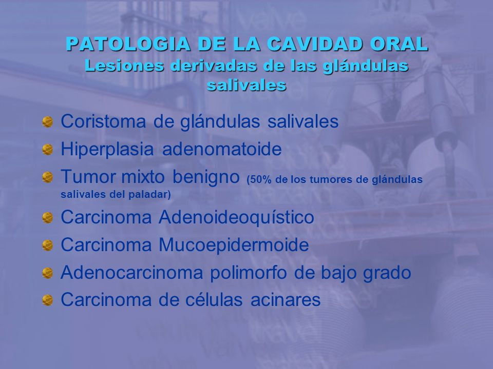 PATOLOGIA DE LA CAVIDAD ORAL Lesiones derivadas de las glándulas salivales Coristoma de glándulas salivales Hiperplasia adenomatoide Tumor mixto benig