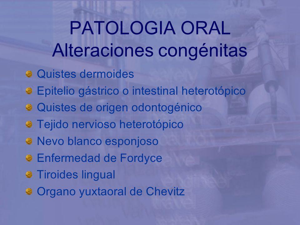 Quistes dermoides Epitelio gástrico o intestinal heterotópico Quistes de origen odontogénico Tejido nervioso heterotópico Nevo blanco esponjoso Enferm
