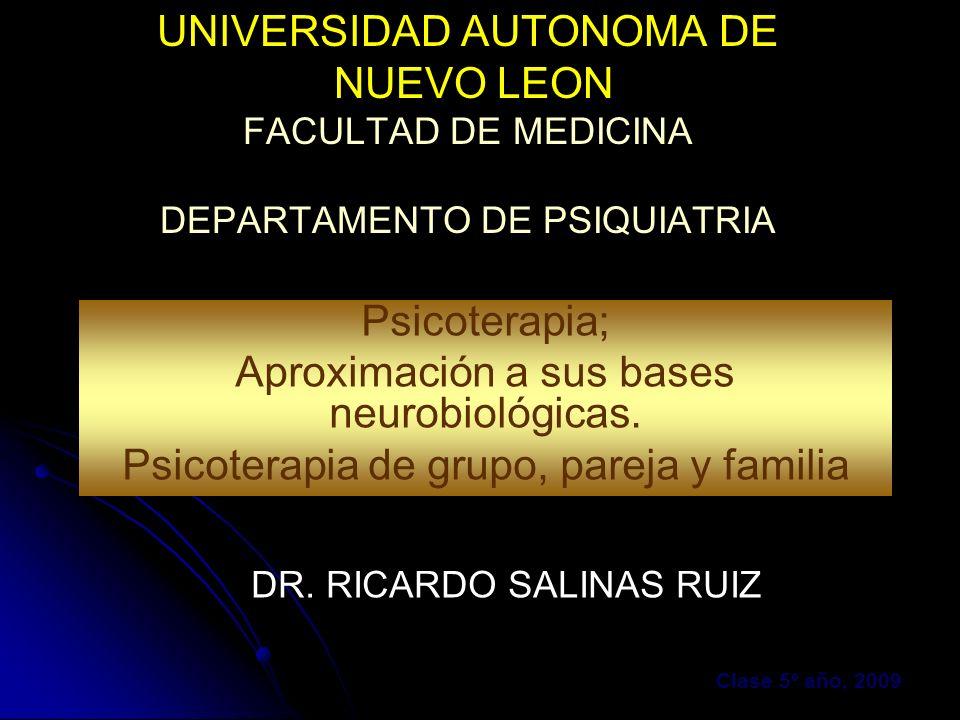 UNIVERSIDAD AUTONOMA DE NUEVO LEON FACULTAD DE MEDICINA DEPARTAMENTO DE PSIQUIATRIA Psicoterapia; Aproximación a sus bases neurobiológicas. Psicoterap