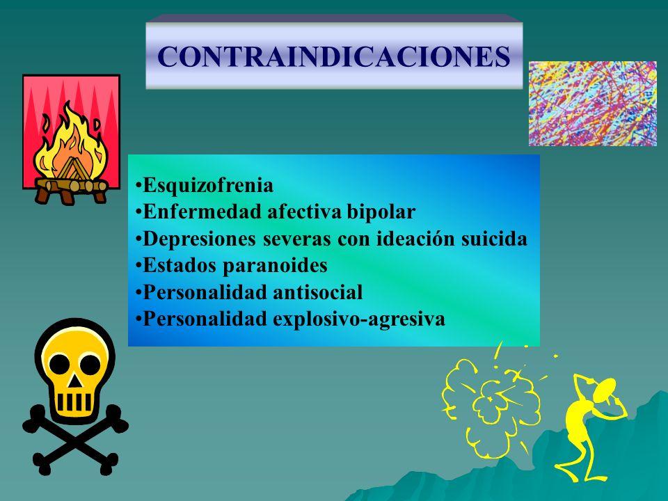 CONTRAINDICACIONES Esquizofrenia Enfermedad afectiva bipolar Depresiones severas con ideación suicida Estados paranoides Personalidad antisocial Perso