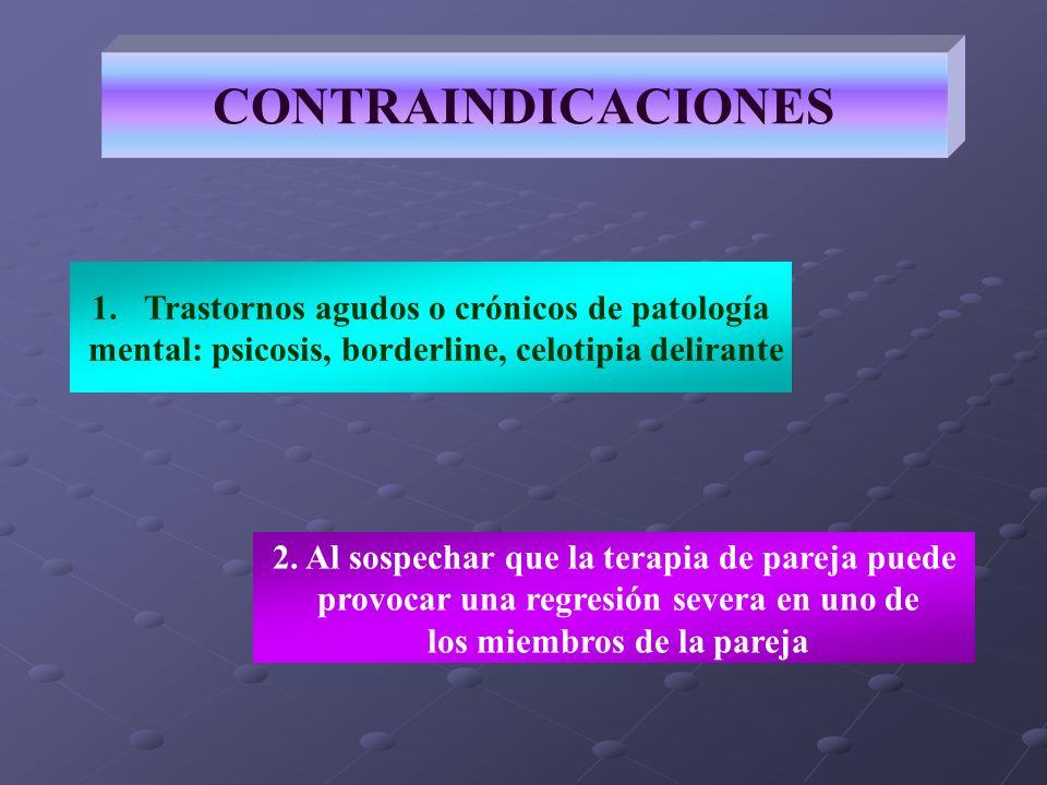 CONTRAINDICACIONES 1.Trastornos agudos o crónicos de patología mental: psicosis, borderline, celotipia delirante 2. Al sospechar que la terapia de par