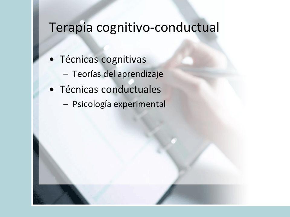 Terapia cognitivo-conductual Técnicas cognitivas –Teorías del aprendizaje Técnicas conductuales –Psicología experimental