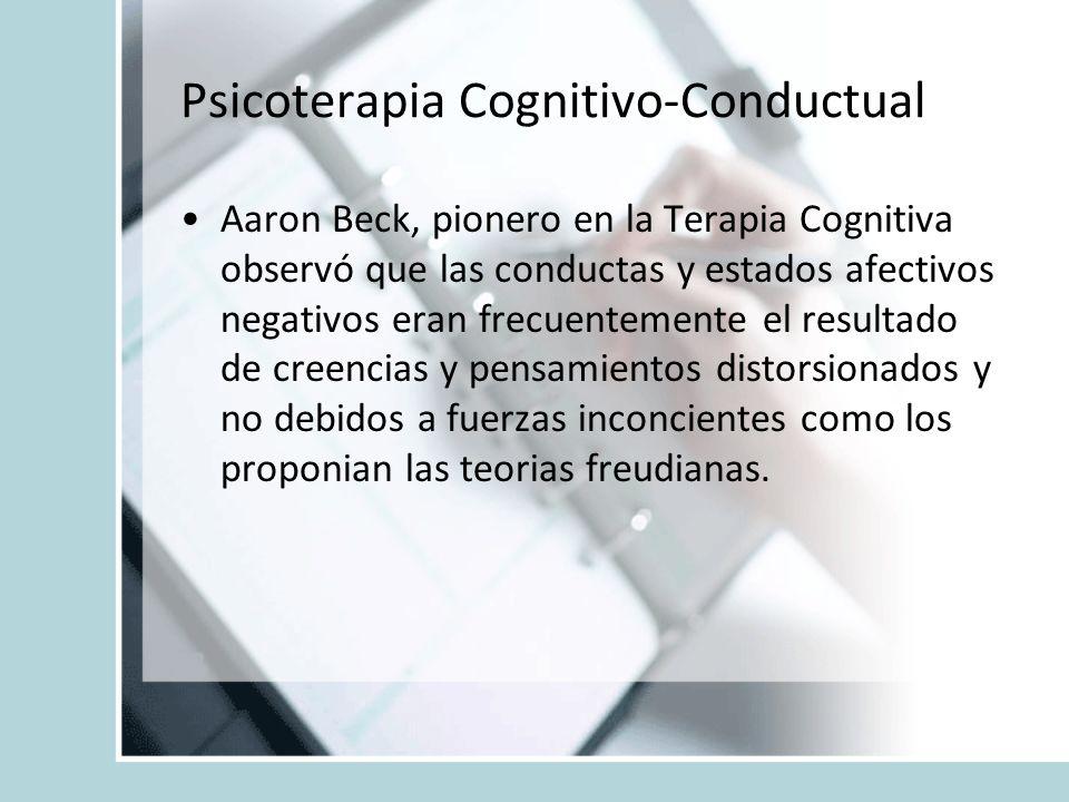 Psicoterapia Cognitivo-Conductual Aaron Beck, pionero en la Terapia Cognitiva observó que las conductas y estados afectivos negativos eran frecuenteme