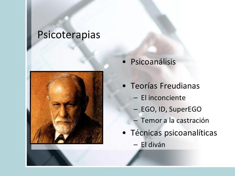 Psicoterapias Psicoanálisis Teorías Freudianas –El inconciente –EGO, ID, SuperEGO –Temor a la castración Técnicas psicoanalíticas –El diván