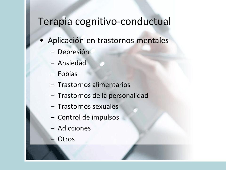 Terapia cognitivo-conductual Aplicación en trastornos mentales –Depresión –Ansiedad –Fobias –Trastornos alimentarios –Trastornos de la personalidad –T