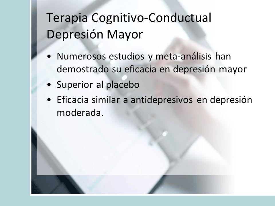 Terapia Cognitivo-Conductual Depresión Mayor Numerosos estudios y meta-análisis han demostrado su eficacia en depresión mayor Superior al placebo Efic