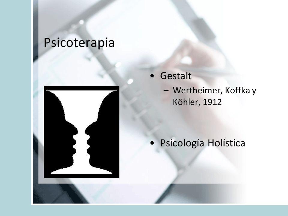 Psicoterapia Gestalt –Wertheimer, Koffka y Köhler, 1912 Psicología Holística