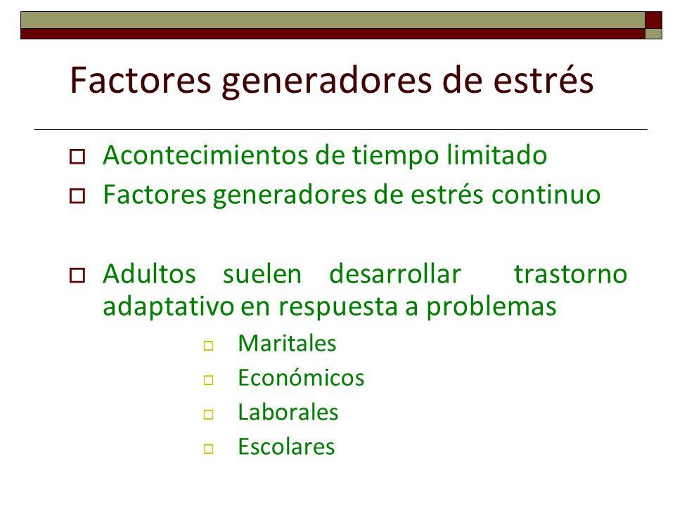Factores generadores de estrés Acontecimientos de tiempo limitado Factores generadores de estrés continuo Adultos suelen desarrollar trastorno adaptat