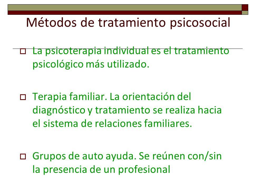 Métodos de tratamiento psicosocial La psicoterapia individual es el tratamiento psicológico más utilizado. Terapia familiar. La orientación del diagnó