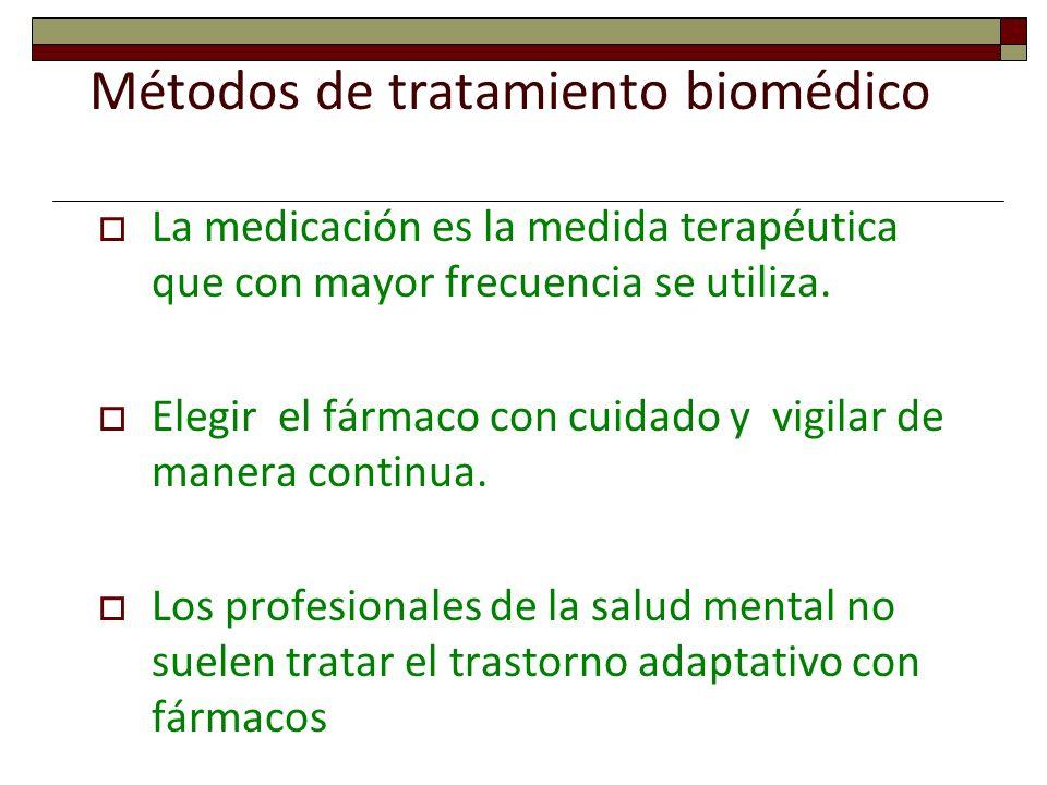 Métodos de tratamiento biomédico La medicación es la medida terapéutica que con mayor frecuencia se utiliza. Elegir el fármaco con cuidado y vigilar d