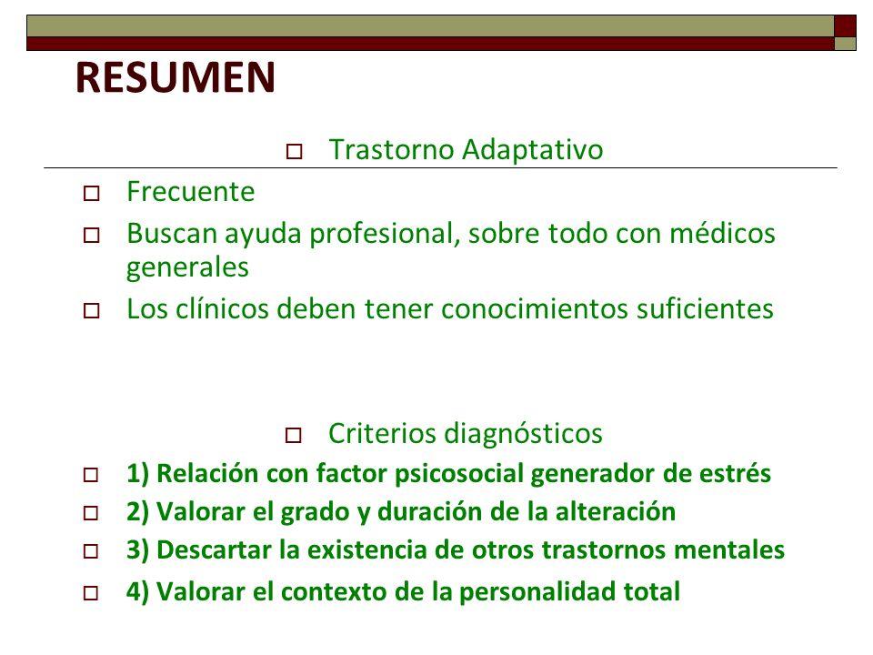 RESUMEN Trastorno Adaptativo Frecuente Buscan ayuda profesional, sobre todo con médicos generales Los clínicos deben tener conocimientos suficientes C