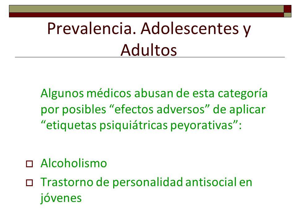 Prevalencia. Adolescentes y Adultos Algunos médicos abusan de esta categoría por posibles efectos adversos de aplicar etiquetas psiquiátricas peyorati