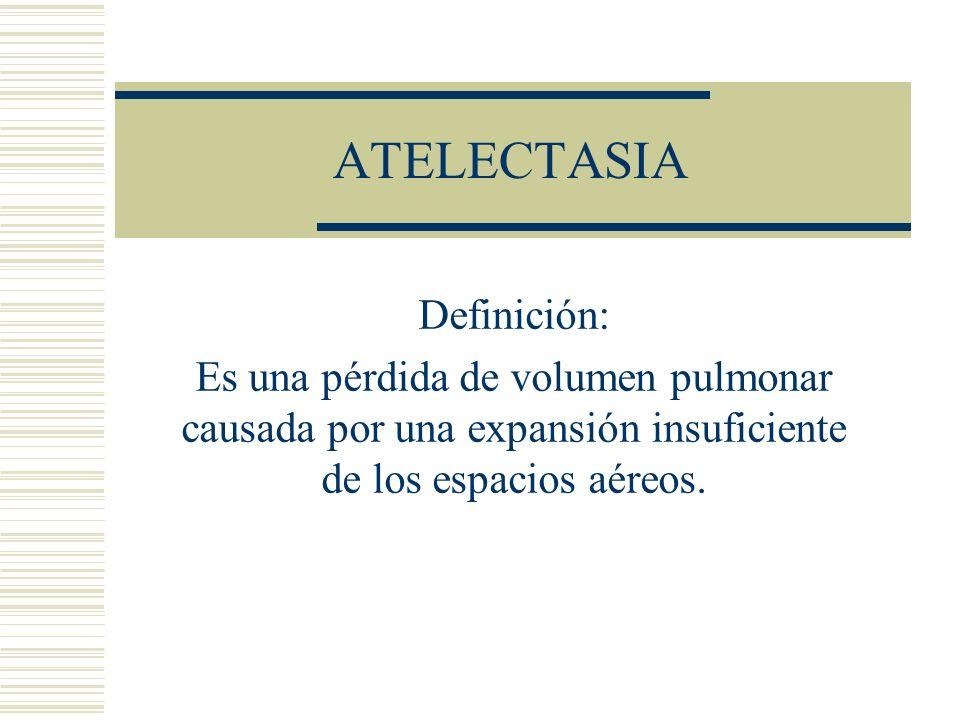 Atelectasia Según su mecanismo subyacente o la distribución del colapso alveolar se dividen en: Por reabsorción.: cuando una obstruccion impide elpaso del aire.El aire se reabsorve gradualmente.
