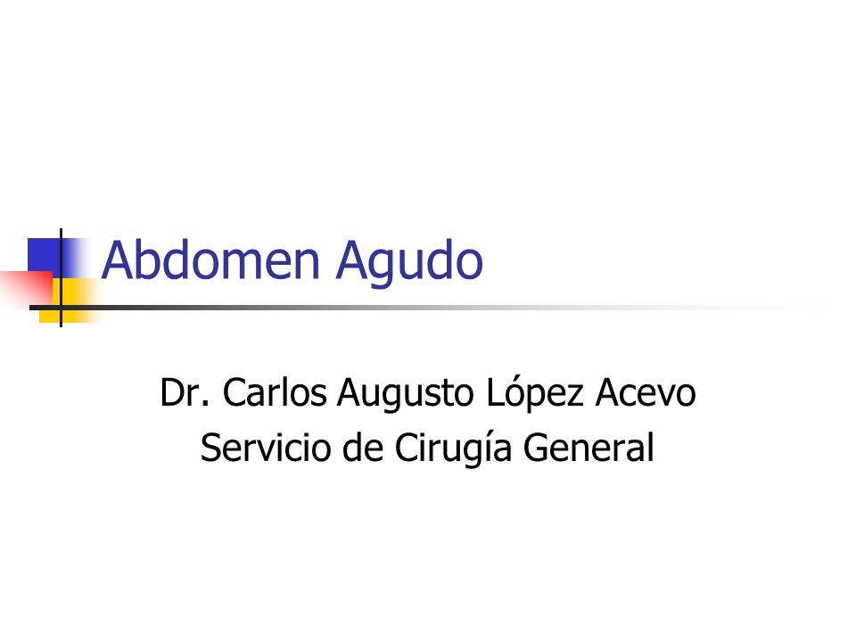 Abdomen Agudo Dr. Carlos Augusto López Acevo Servicio de Cirugía General