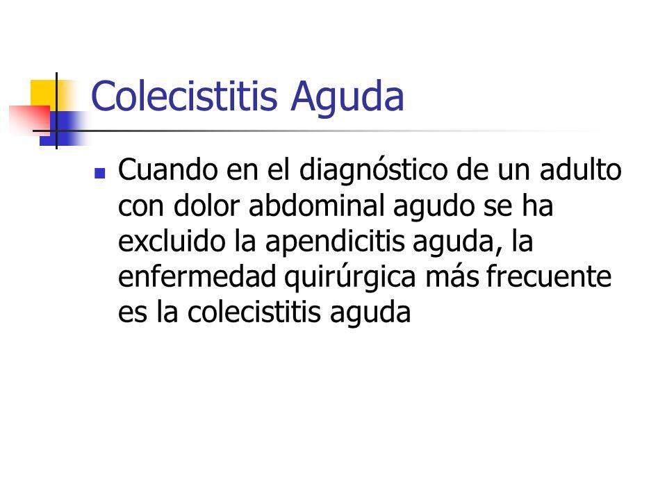 Colecistitis Aguda Cuando en el diagnóstico de un adulto con dolor abdominal agudo se ha excluido la apendicitis aguda, la enfermedad quirúrgica más f