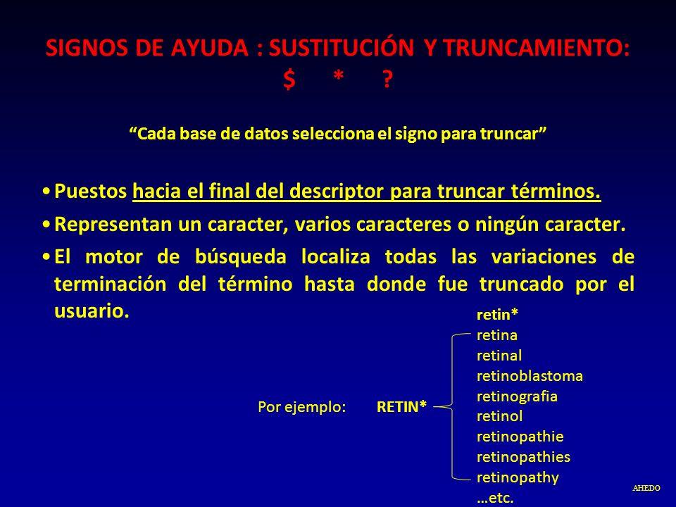 AHEDO Por ejemplo: RETIN* retin* retina retinal retinoblastoma retinografia retinol retinopathie retinopathies retinopathy …etc. SIGNOS DE AYUDA : SUS