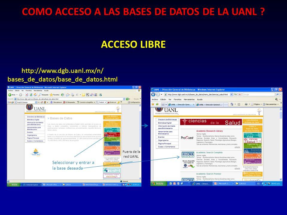 http://www.dgb.uanl.mx/n/ bases_de_datos/base_de_datos.html COMO ACCESO A LAS BASES DE DATOS DE LA UANL ? Seleccionar y entrar a la base deseada ACCES