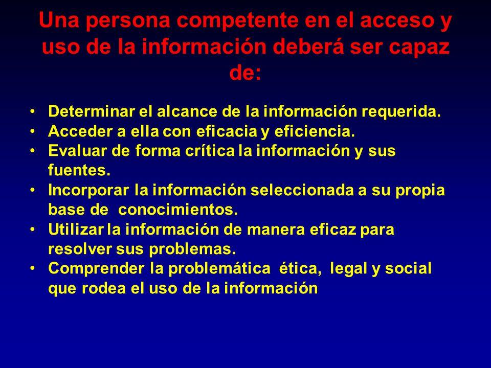 Una persona competente en el acceso y uso de la información deberá ser capaz de: Determinar el alcance de la información requerida. Acceder a ella con