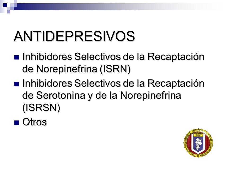 ANTIDEPRESIVOS Inhibidores Selectivos de la Recaptación de Norepinefrina (ISRN) Inhibidores Selectivos de la Recaptación de Norepinefrina (ISRN) Inhib
