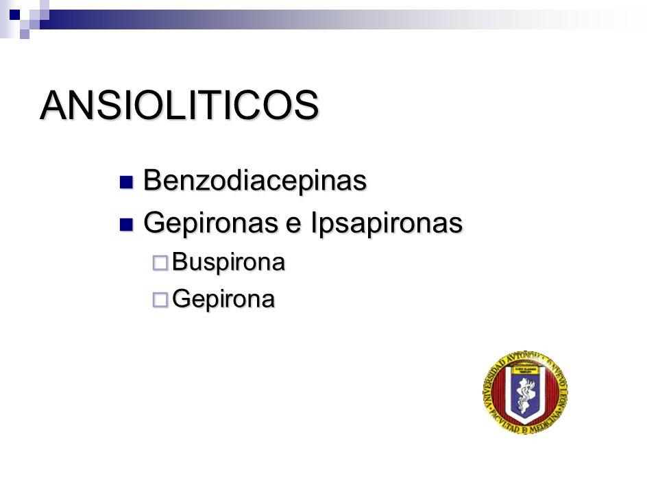 ANSIOLITICOS Benzodiacepinas Benzodiacepinas Gepironas e Ipsapironas Gepironas e Ipsapironas Buspirona Buspirona Gepirona Gepirona