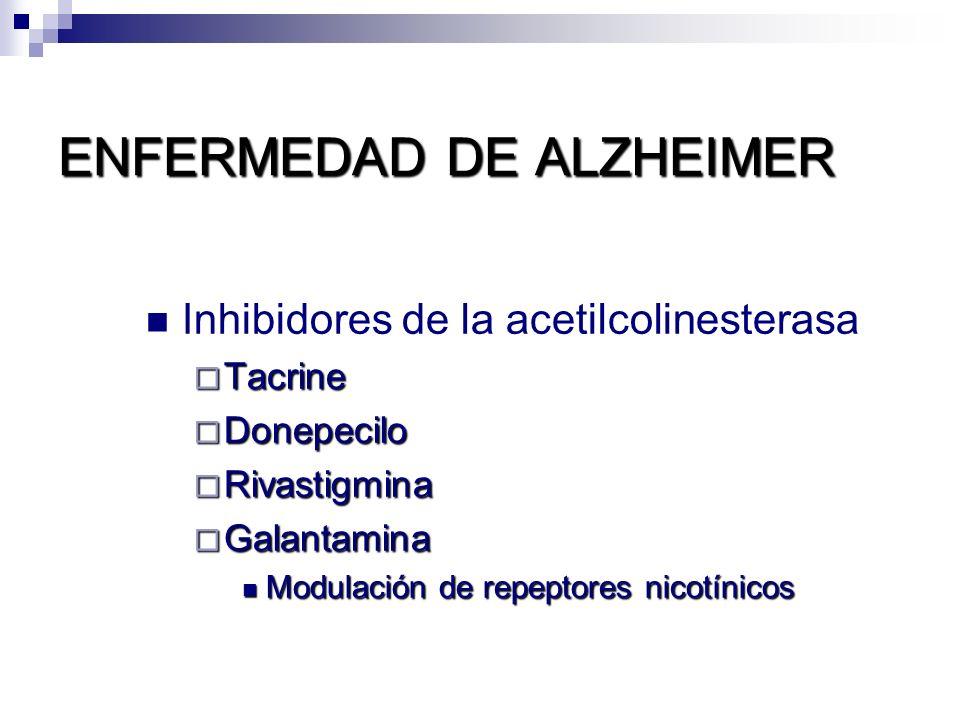 ENFERMEDAD DE ALZHEIMER Inhibidores de la acetilcolinesterasa Tacrine Tacrine Donepecilo Donepecilo Rivastigmina Rivastigmina Galantamina Galantamina