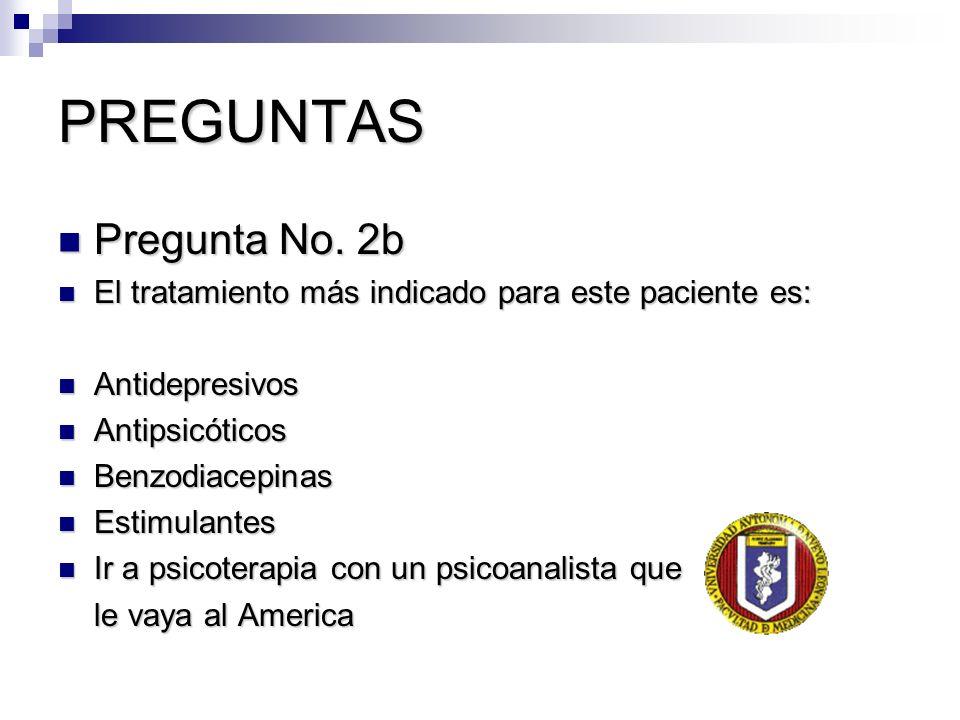 PREGUNTAS Pregunta No. 2b Pregunta No. 2b El tratamiento más indicado para este paciente es: El tratamiento más indicado para este paciente es: Antide