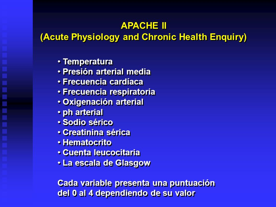 APACHE II (Acute Physiology and Chronic Health Enquiry) APACHE II (Acute Physiology and Chronic Health Enquiry) Temperatura Presión arterial media Fre