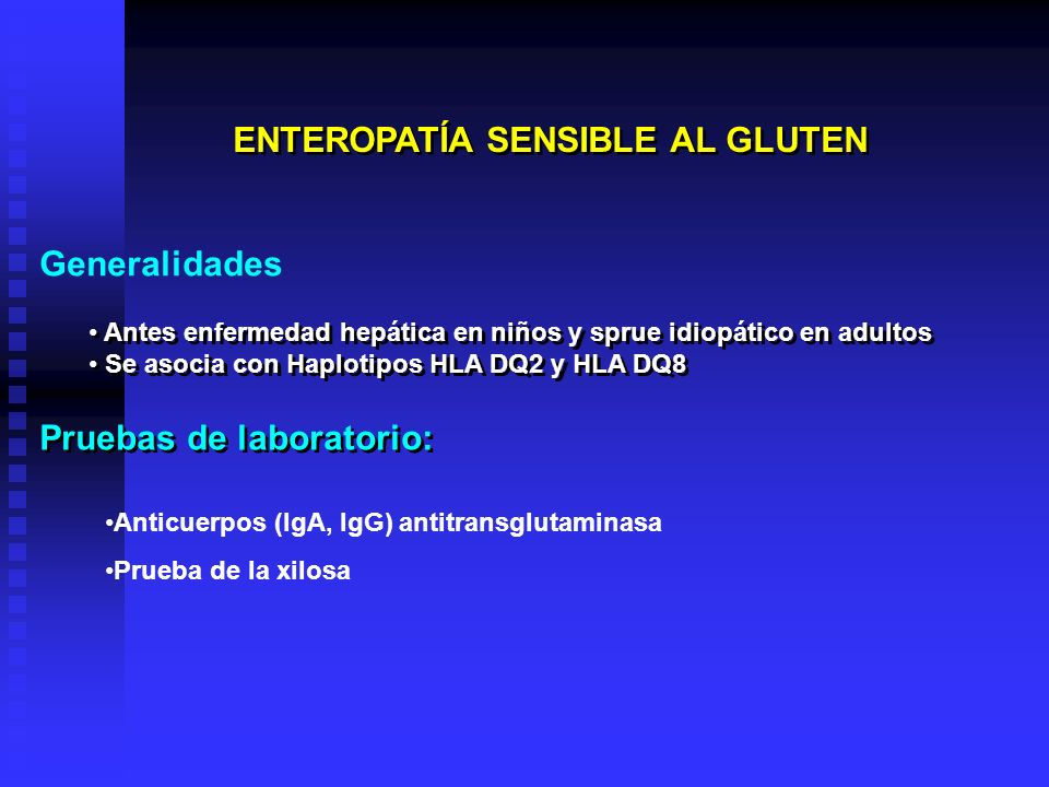 ENTEROPATÍA SENSIBLE AL GLUTEN Antes enfermedad hepática en niños y sprue idiopático en adultos Se asocia con Haplotipos HLA DQ2 y HLA DQ8 Antes enfer