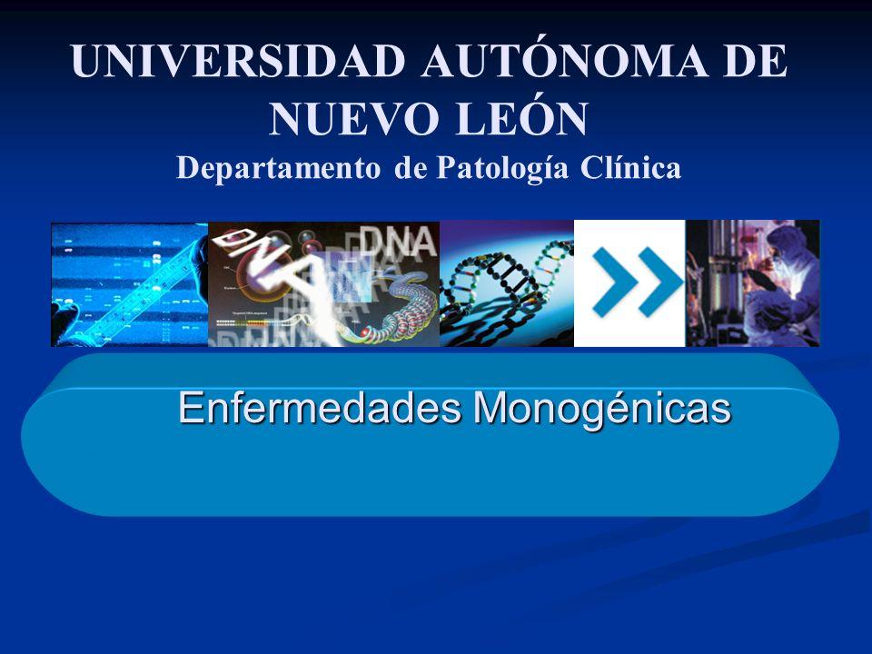 Enfermedades Monogénicas UNIVERSIDAD AUTÓNOMA DE NUEVO LEÓN Departamento de Patología Clínica