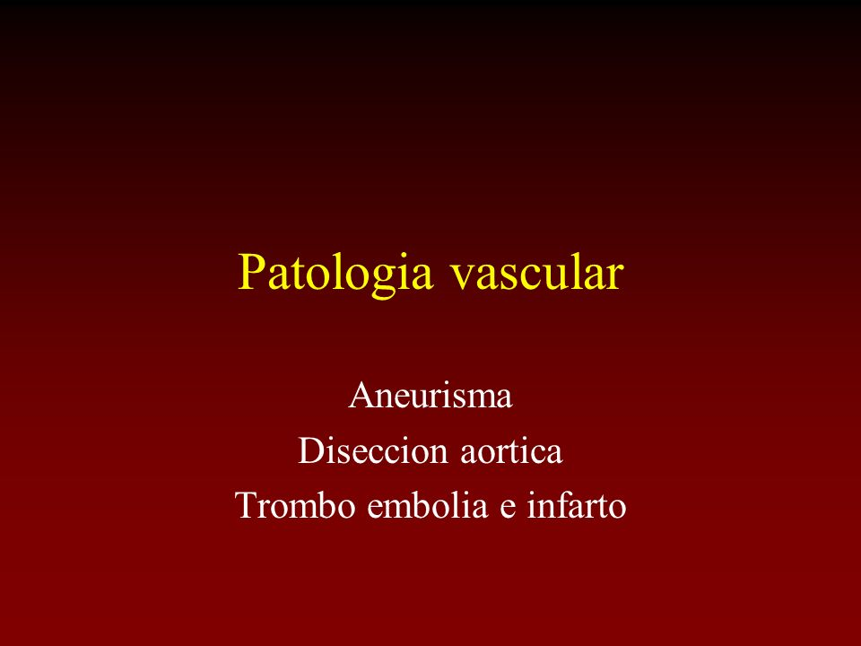 Patologia vascular Aneurisma Diseccion aortica Trombo embolia e infarto