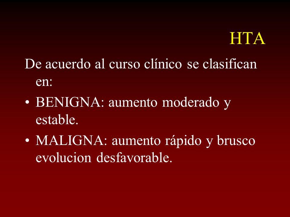 HTA De acuerdo al curso clínico se clasifican en: BENIGNA: aumento moderado y estable. MALIGNA: aumento rápido y brusco evolucion desfavorable.