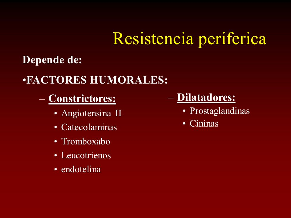 Resistencia periferica –Constrictores: Angiotensina II Catecolaminas Tromboxabo Leucotrienos endotelina –Dilatadores: Prostaglandinas Cininas Depende