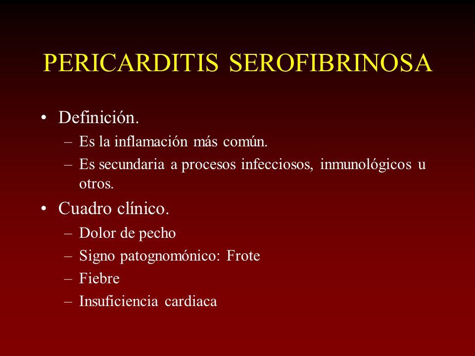 PERICARDITIS SEROFIBRINOSA Definición. –Es la inflamación más común. –Es secundaria a procesos infecciosos, inmunológicos u otros. Cuadro clínico. –Do