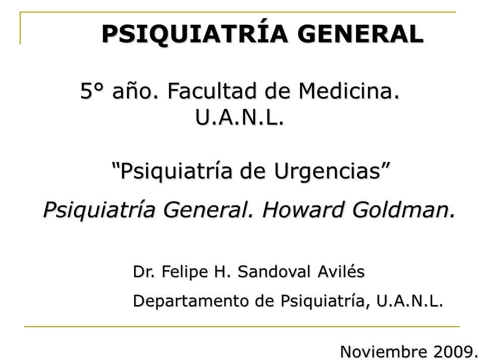 PSIQUIATRÍA GENERAL 5° año. Facultad de Medicina. U.A.N.L. Psiquiatría de UrgenciasPsiquiatría de Urgencias Psiquiatría General. Howard Goldman. Dr. F