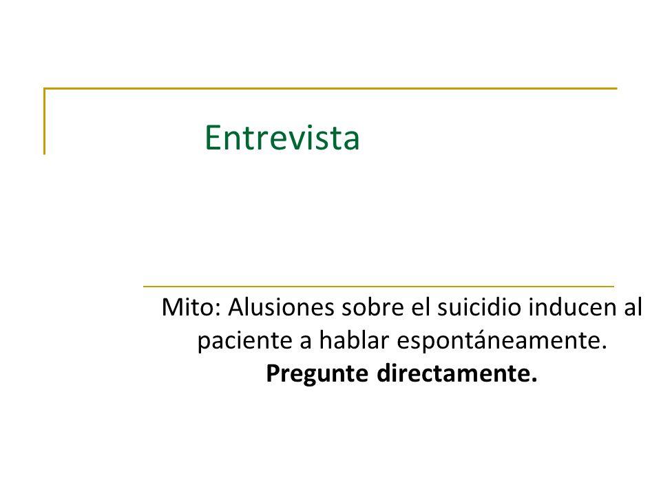 Entrevista Mito: Alusiones sobre el suicidio inducen al paciente a hablar espontáneamente. Pregunte directamente.