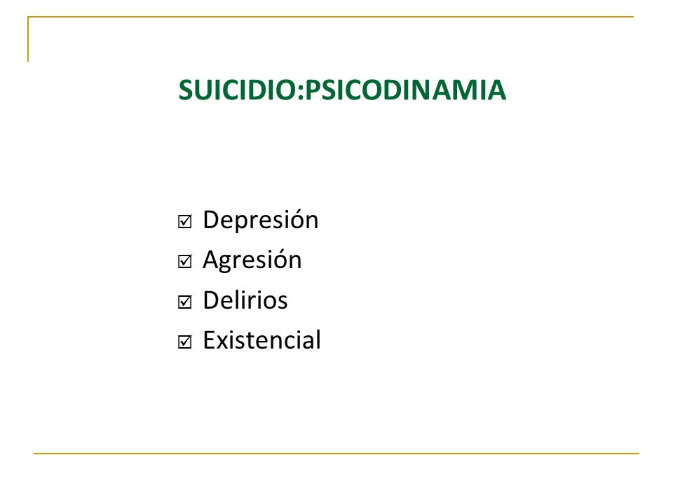 SUICIDIO:PSICODINAMIA Depresión Agresión Delirios Existencial