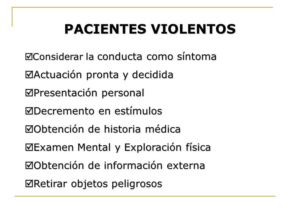 PACIENTES VIOLENTOS Considerar la conducta como síntoma Considerar la conducta como síntoma Actuación pronta y decidida Actuación pronta y decidida Pr