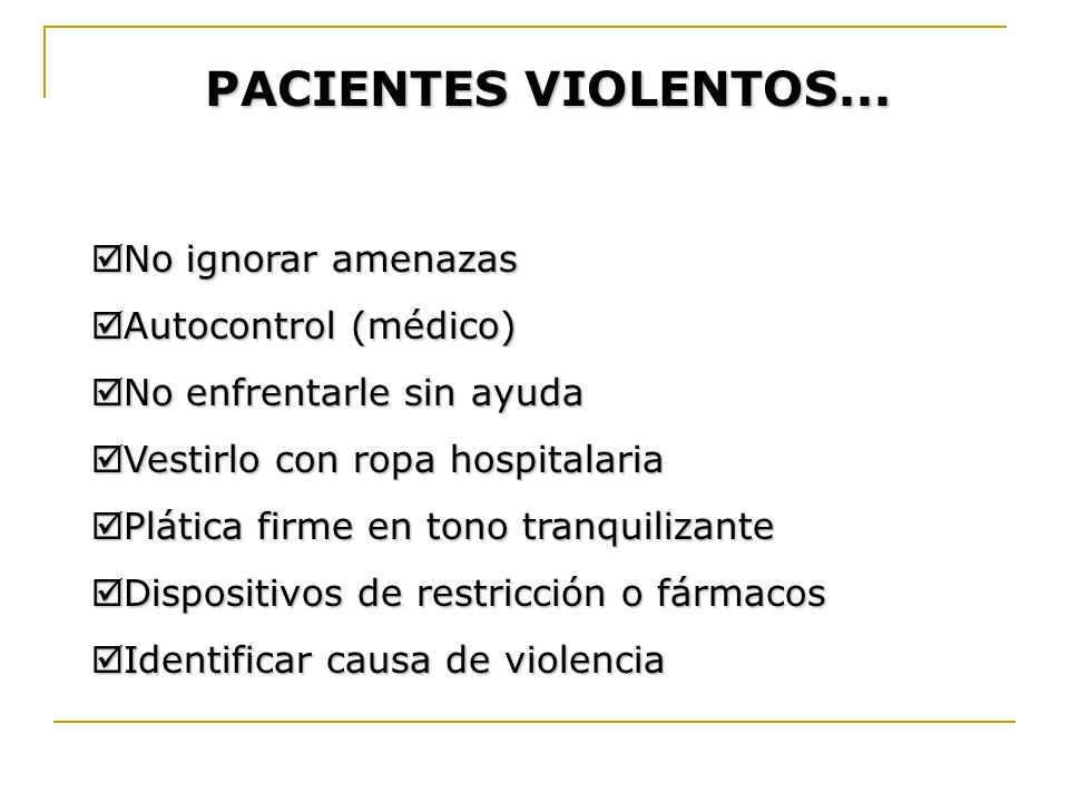 PACIENTES VIOLENTOS... No ignorar amenazas No ignorar amenazas Autocontrol (médico) Autocontrol (médico) No enfrentarle sin ayuda No enfrentarle sin a