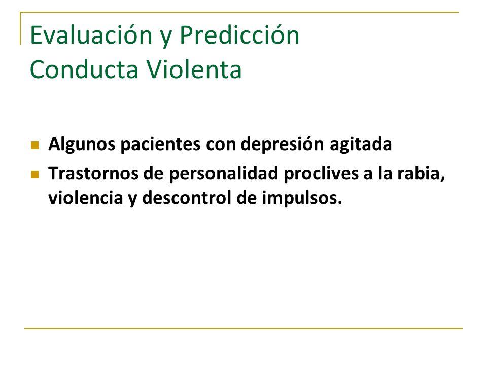 Evaluación y Predicción Conducta Violenta Algunos pacientes con depresión agitada Trastornos de personalidad proclives a la rabia, violencia y descont