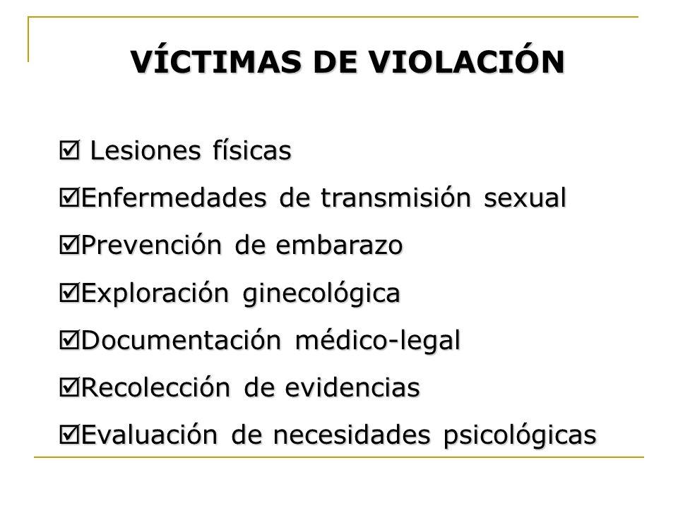 VÍCTIMAS DE VIOLACIÓN Lesiones físicas Lesiones físicas Enfermedades de transmisión sexual Enfermedades de transmisión sexual Prevención de embarazo P