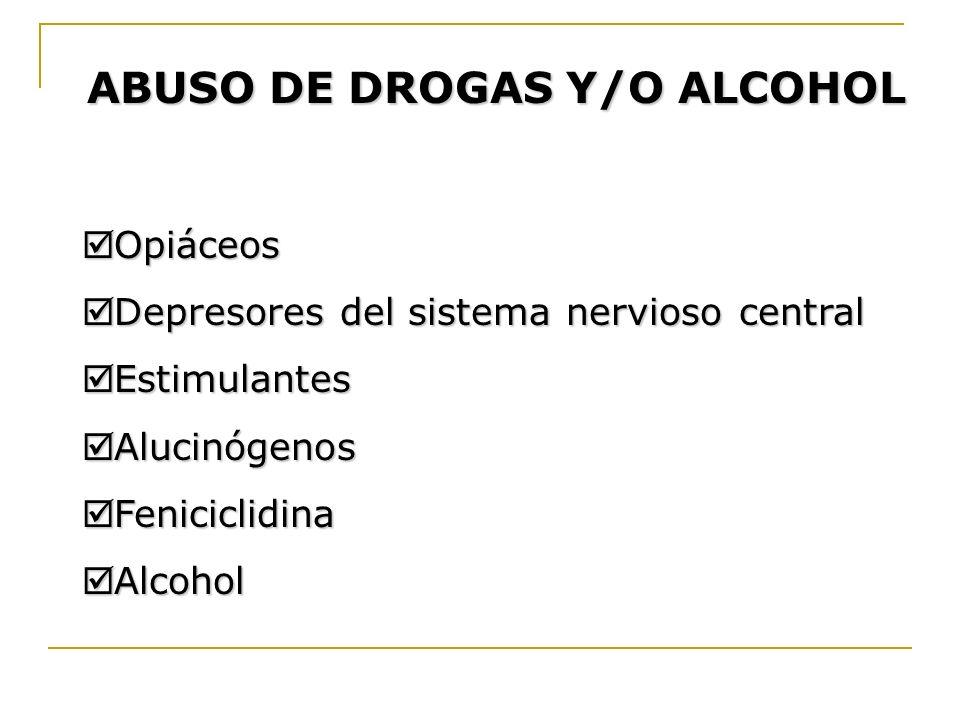 ABUSO DE DROGAS Y/O ALCOHOL Opiáceos Opiáceos Depresores del sistema nervioso central Depresores del sistema nervioso central Estimulantes Estimulante