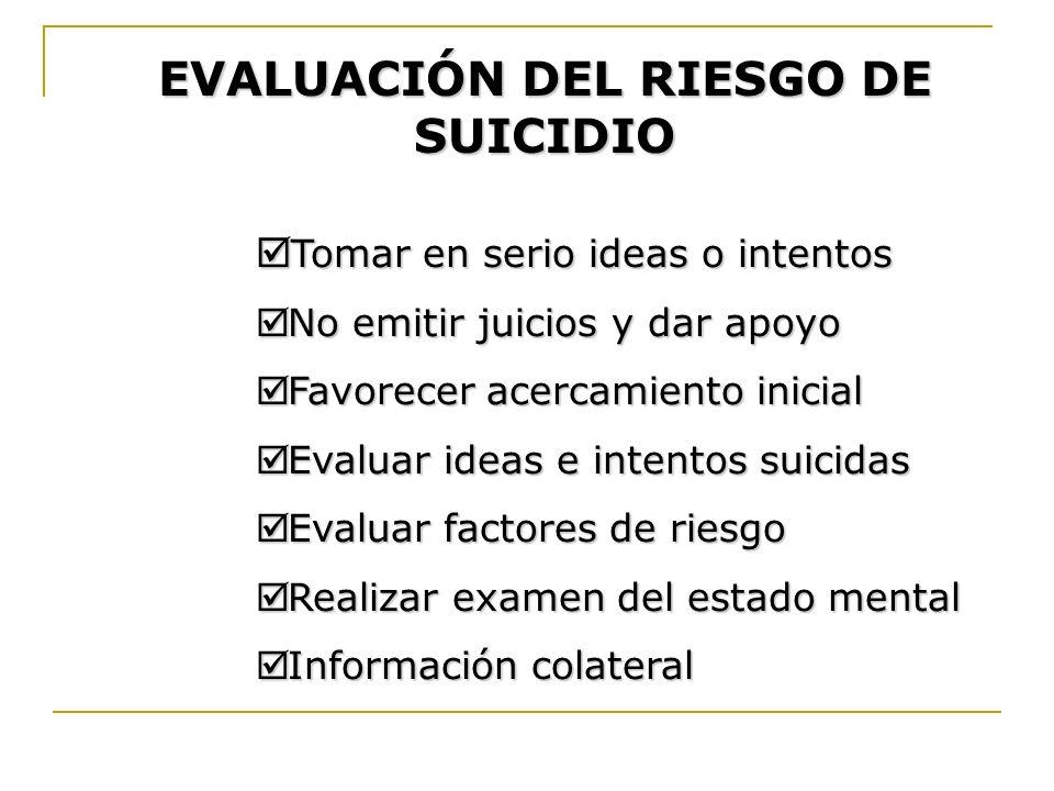 EVALUACIÓN DEL RIESGO DE SUICIDIO Tomar en serio ideas o intentos Tomar en serio ideas o intentos No emitir juicios y dar apoyo No emitir juicios y da