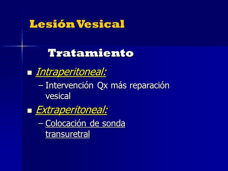 Tratamiento Tratamiento Intraperitoneal: Intraperitoneal: –Intervención Qx más reparación vesical Extraperitoneal: Extraperitoneal: –Colocación de son