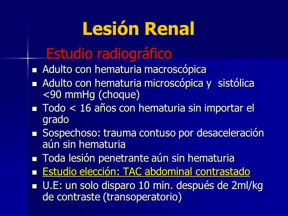 Estudio radiográfico Adulto con hematuria macroscópica Adulto con hematuria macroscópica Adulto con hematuria microscópica y sistólica <90 mmHg (choqu