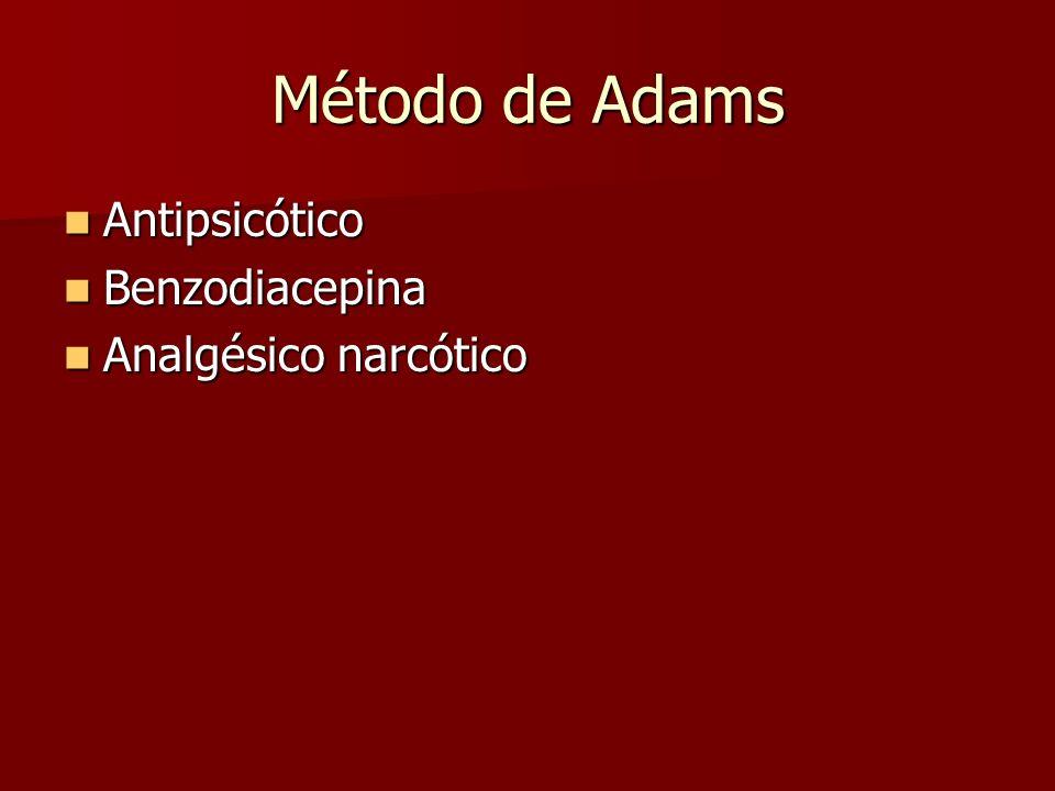 Método de Adams Antipsicótico Antipsicótico Benzodiacepina Benzodiacepina Analgésico narcótico Analgésico narcótico