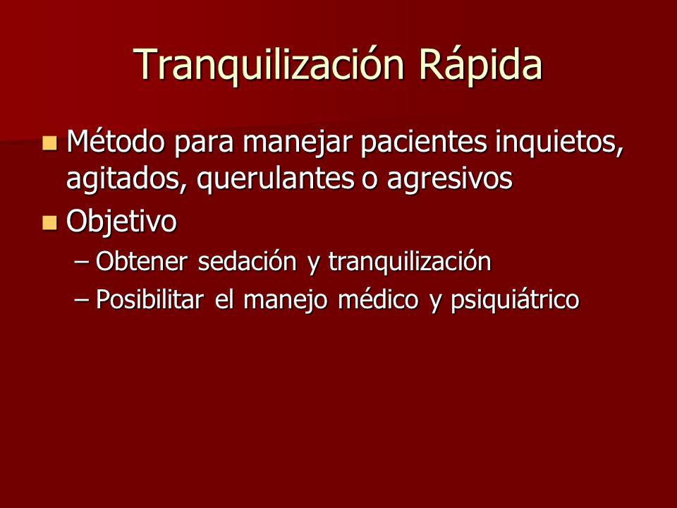 Tranquilización Rápida Método para manejar pacientes inquietos, agitados, querulantes o agresivos Método para manejar pacientes inquietos, agitados, q