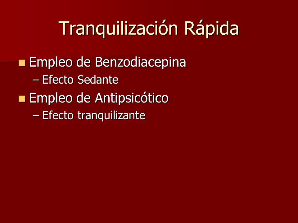Empleo de Benzodiacepina Empleo de Benzodiacepina –Efecto Sedante Empleo de Antipsicótico Empleo de Antipsicótico –Efecto tranquilizante