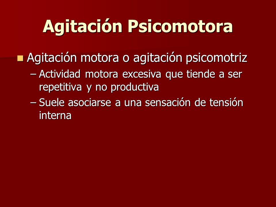 Agitación Psicomotora Agitación motora o agitación psicomotriz Agitación motora o agitación psicomotriz –Actividad motora excesiva que tiende a ser re